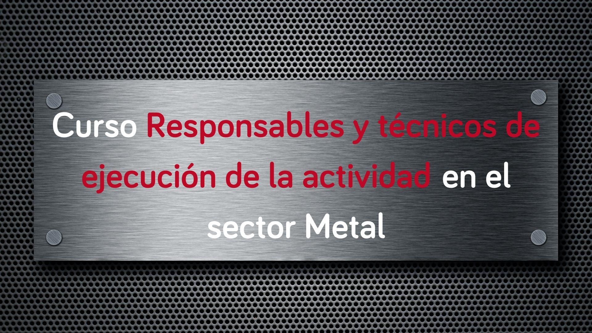 curso-responsables-tecnicos-ejecucion-actividad-metal